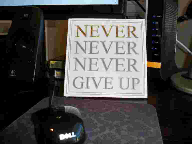 Never Never Never give uo